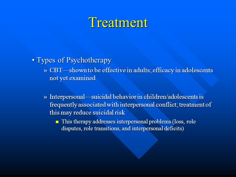 Treatment • Types of Psychotherapy