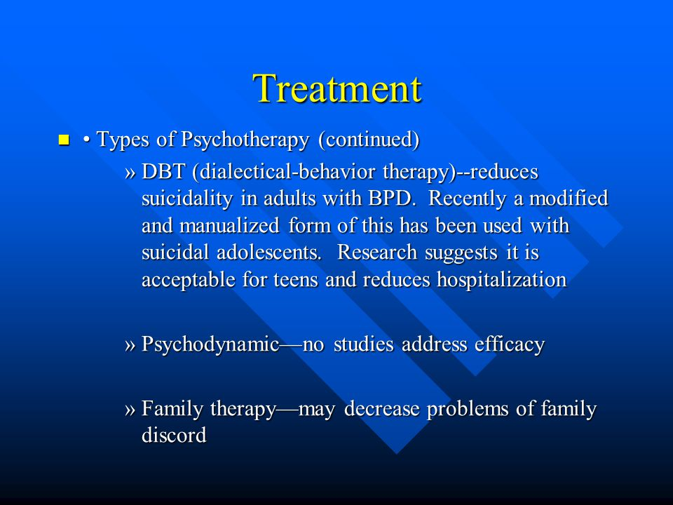 Treatment • Types of Psychotherapy (continued)