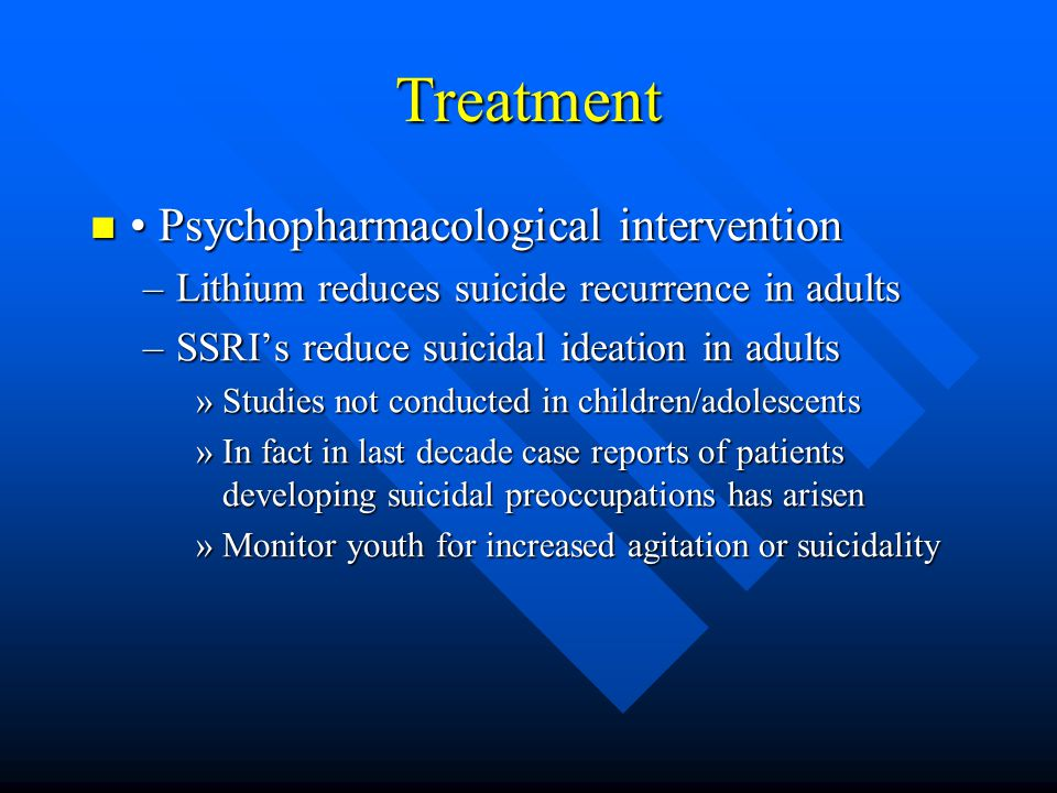 Treatment • Psychopharmacological intervention