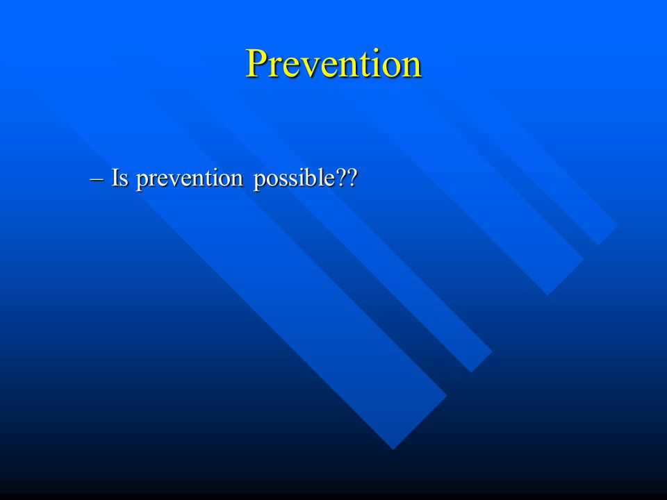 Prevention Is prevention possible
