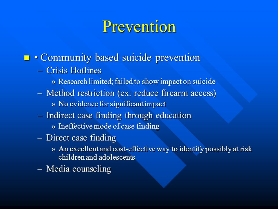 Prevention • Community based suicide prevention Crisis Hotlines