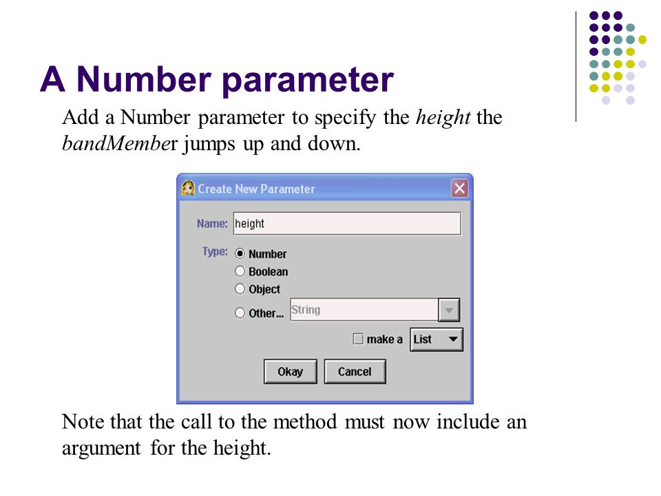 A Number parameter Add a Number parameter to specify the height the bandMember jumps up and down.
