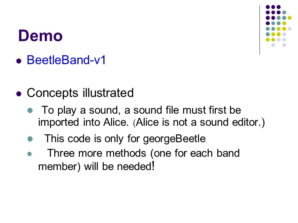 Demo BeetleBand-v1. Concepts illustrated. To play a sound, a sound file must first be imported into Alice. (Alice is not a sound editor.)