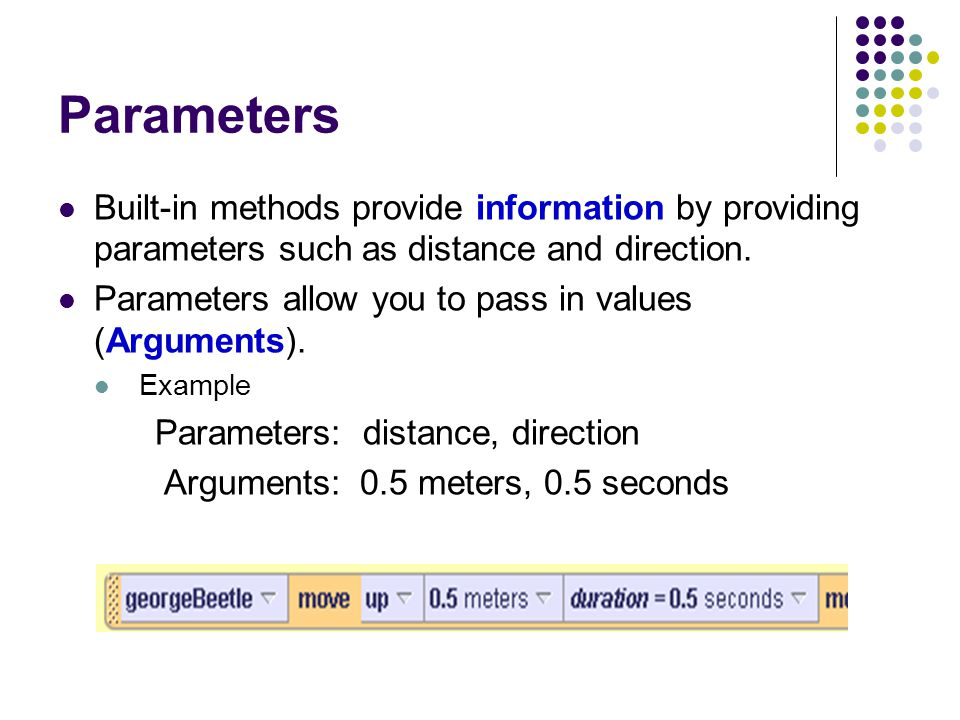 Parameters Built-in methods provide information by providing parameters such as distance and direction.