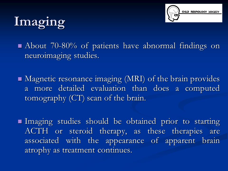 Imaging About 70-80% of patients have abnormal findings on neuroimaging studies.