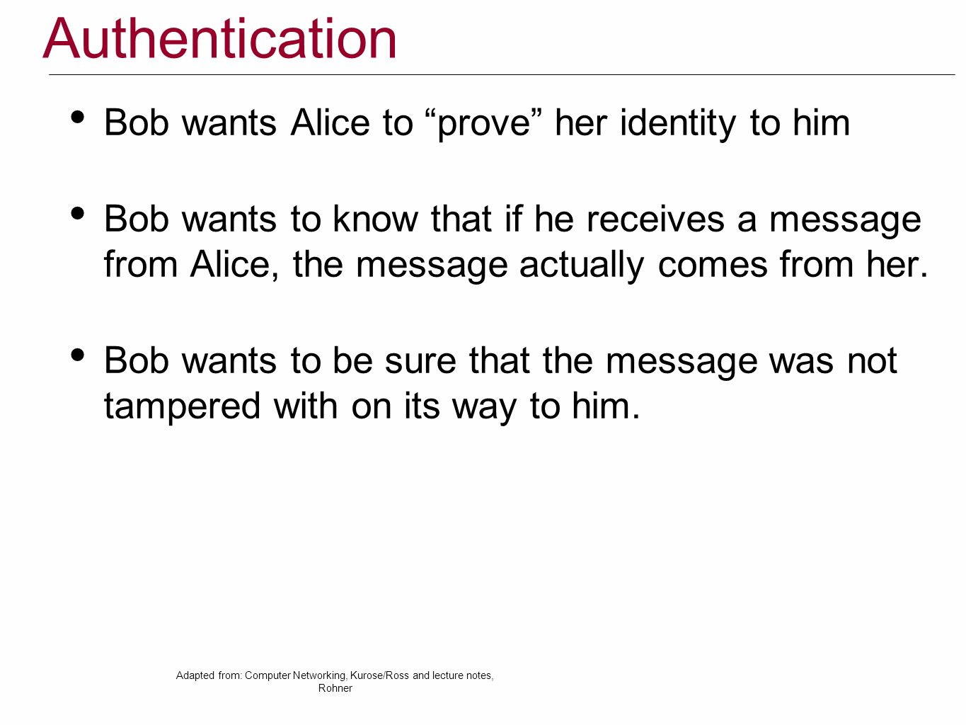 Authentication Bob wants Alice to prove her identity to him