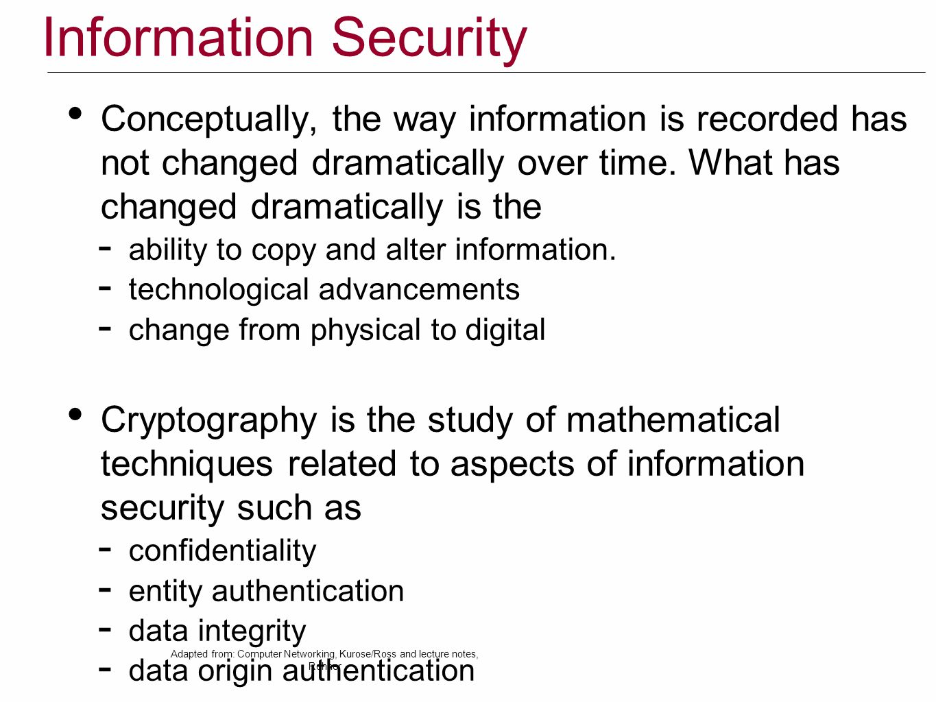 Information Security Conceptually, the way information is recorded has not changed dramatically over time. What has changed dramatically is the.