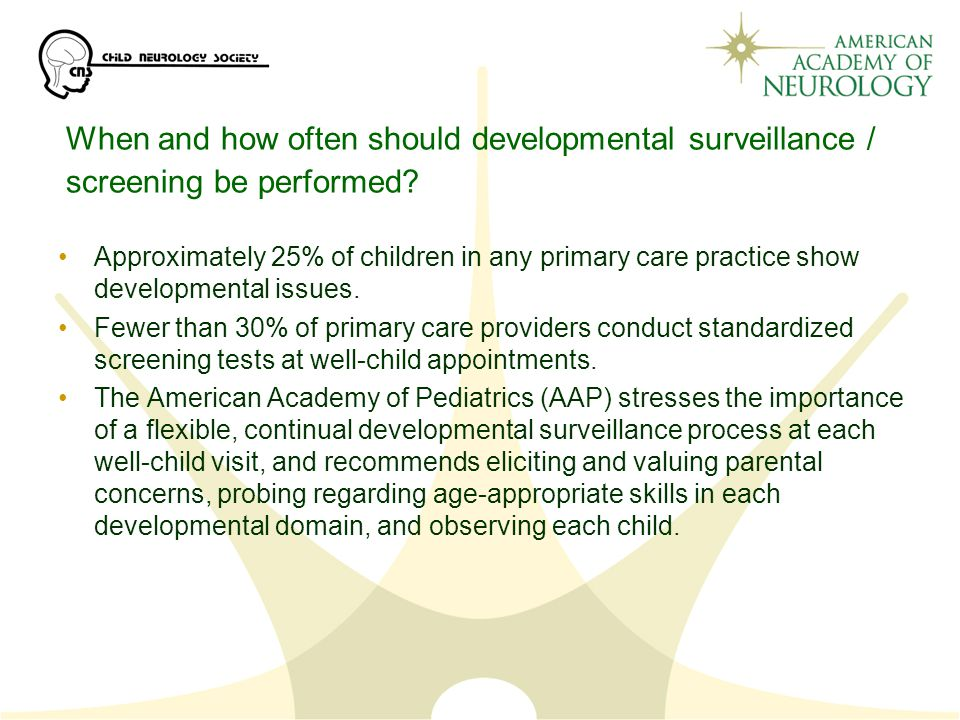 When and how often should developmental surveillance / screening be performed