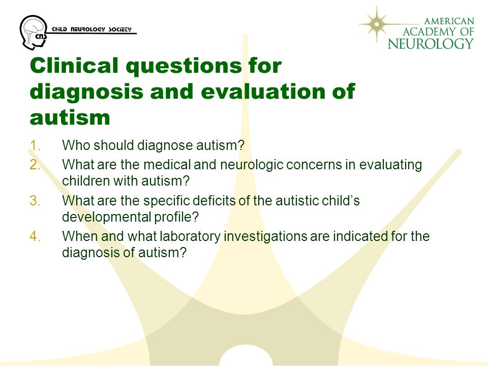 Clinical questions for diagnosis and evaluation of autism