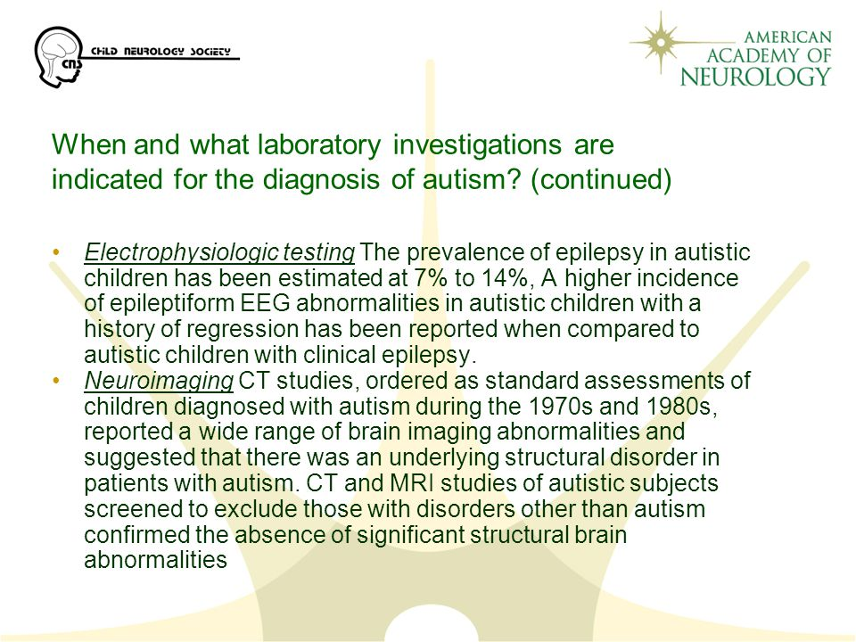 When and what laboratory investigations are indicated for the diagnosis of autism (continued)
