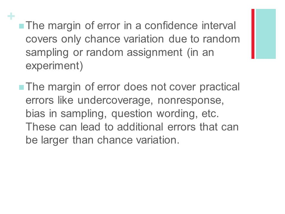 The margin of error in a confidence interval covers only chance variation due to random sampling or random assignment (in an experiment)
