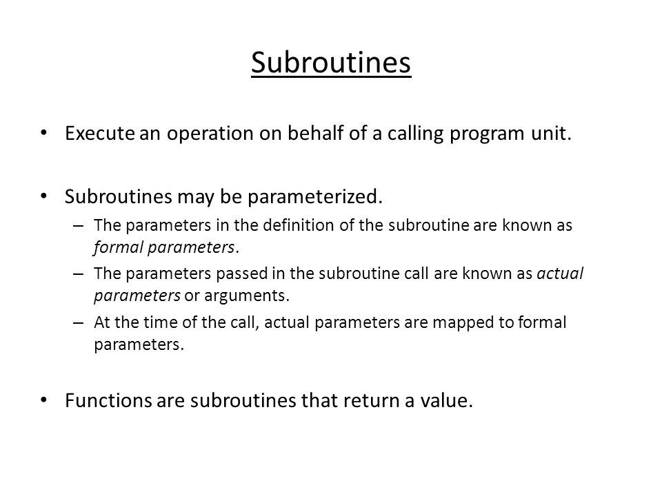 Subroutines Execute an operation on behalf of a calling program unit.