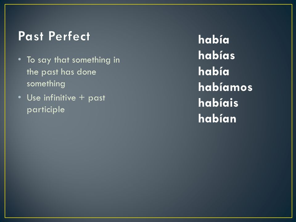 Past Perfect había habías había habíamos habíais habían