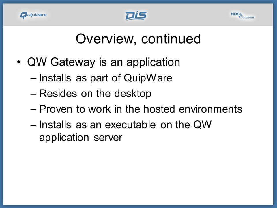 Overview, continued QW Gateway is an application