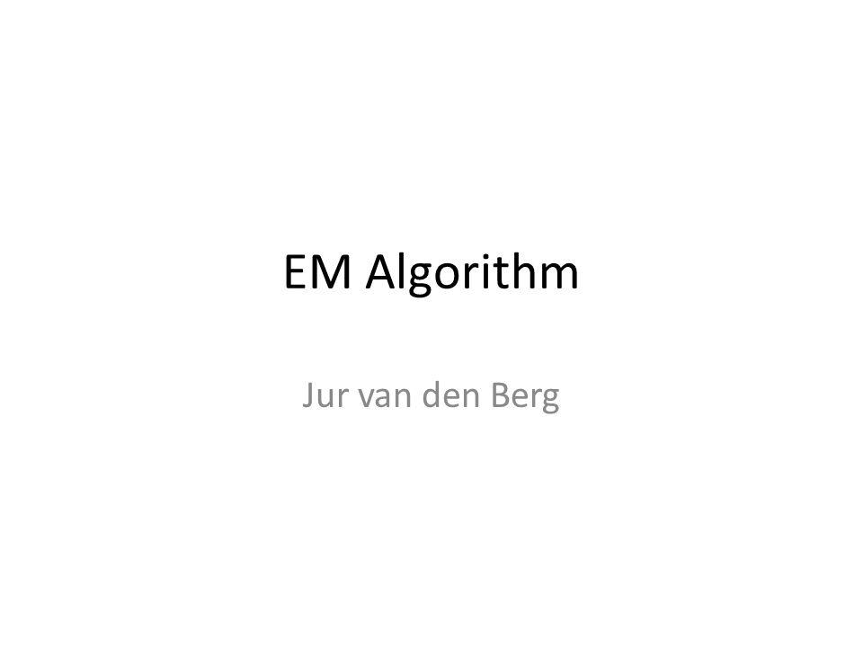 EM Algorithm Jur van den Berg