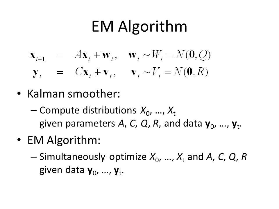 EM Algorithm Kalman smoother: EM Algorithm: