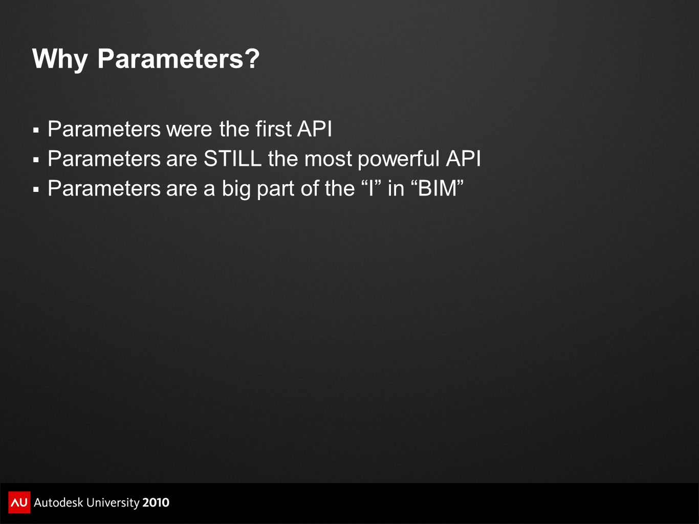 Why Parameters Parameters were the first API