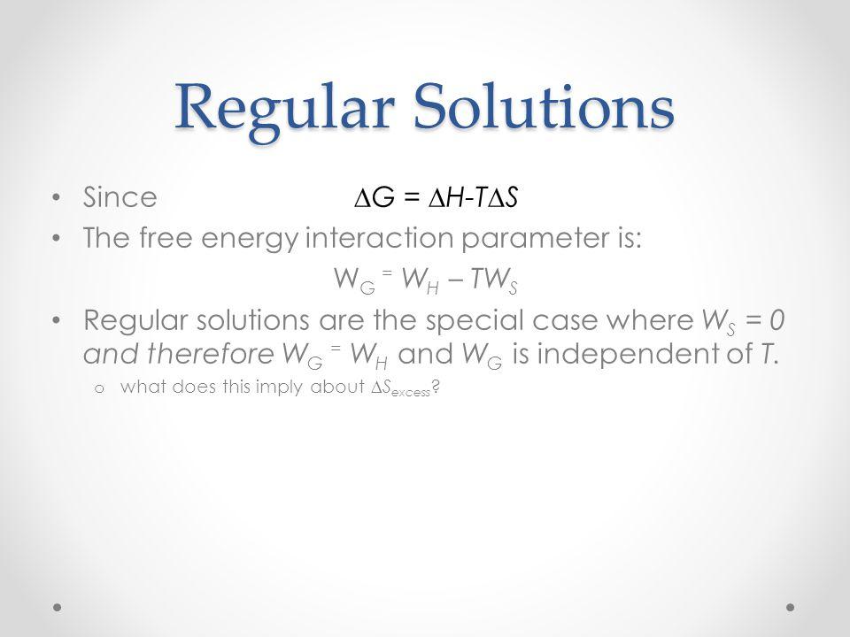 Regular Solutions Since ∆G = ∆H-T∆S