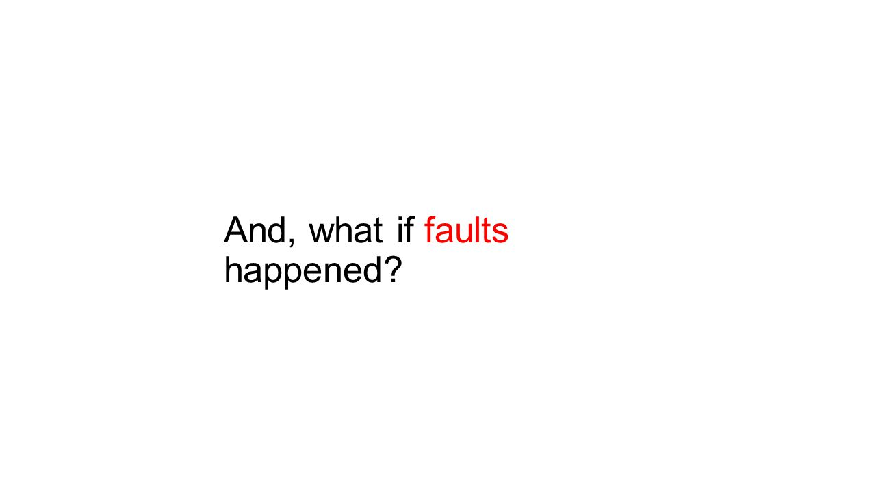 And, what if faults happened