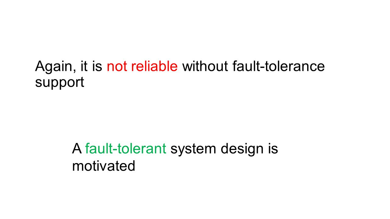 Again, it is not reliable without fault-tolerance support