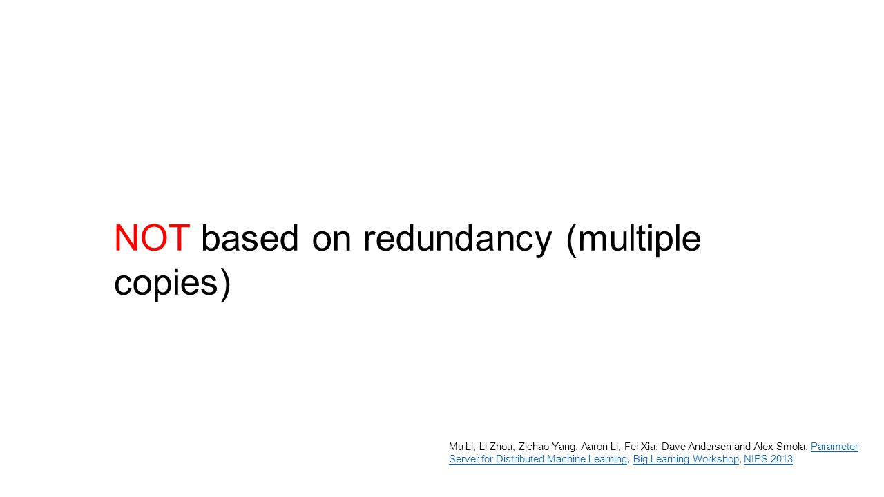 NOT based on redundancy (multiple copies)