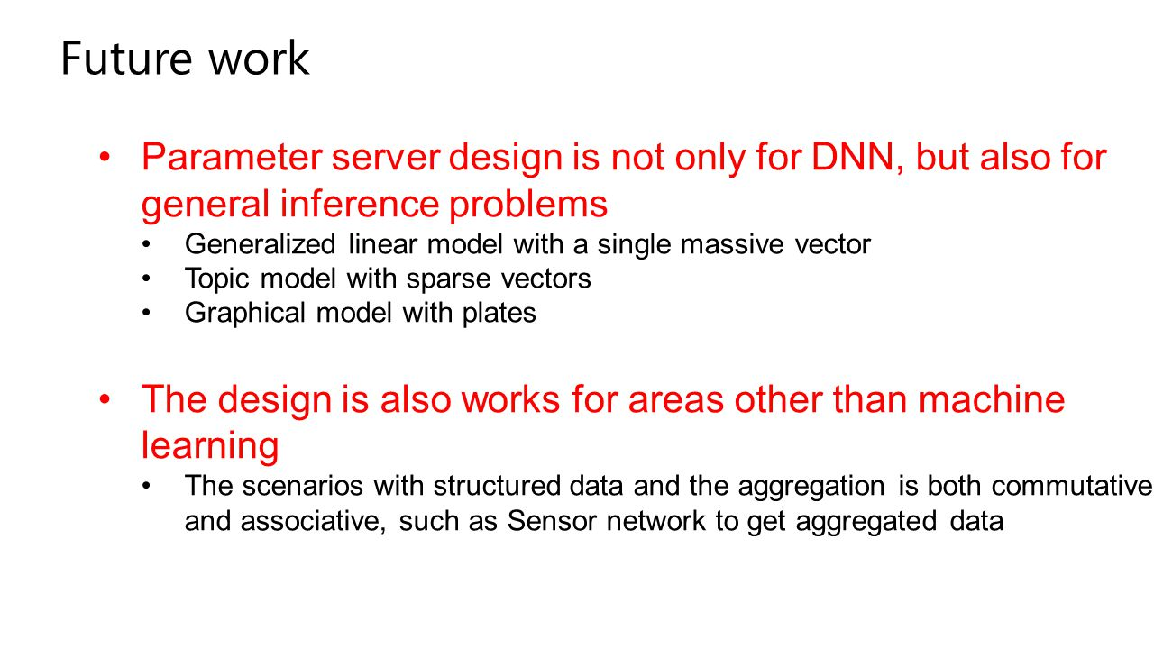 Future work Parameter server design is not only for DNN, but also for general inference problems.