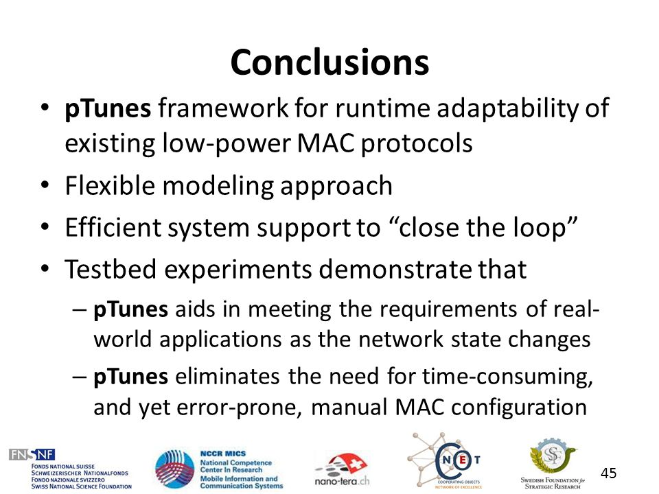 Conclusions pTunes framework for runtime adaptability of existing low-power MAC protocols. Flexible modeling approach.