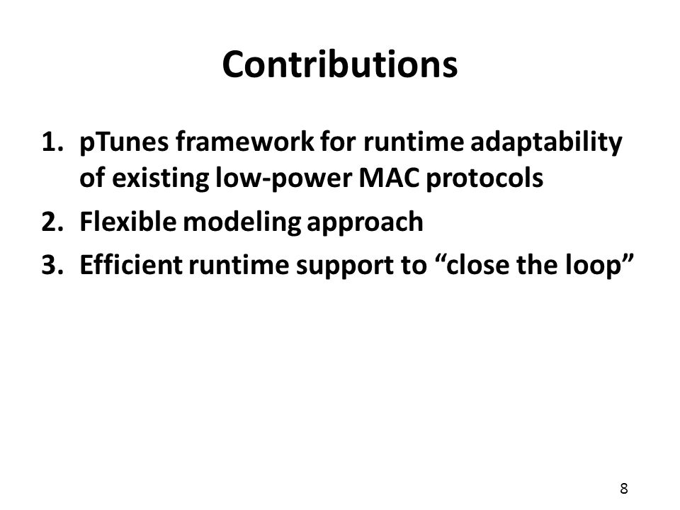 Contributions pTunes framework for runtime adaptability of existing low-power MAC protocols. Flexible modeling approach.