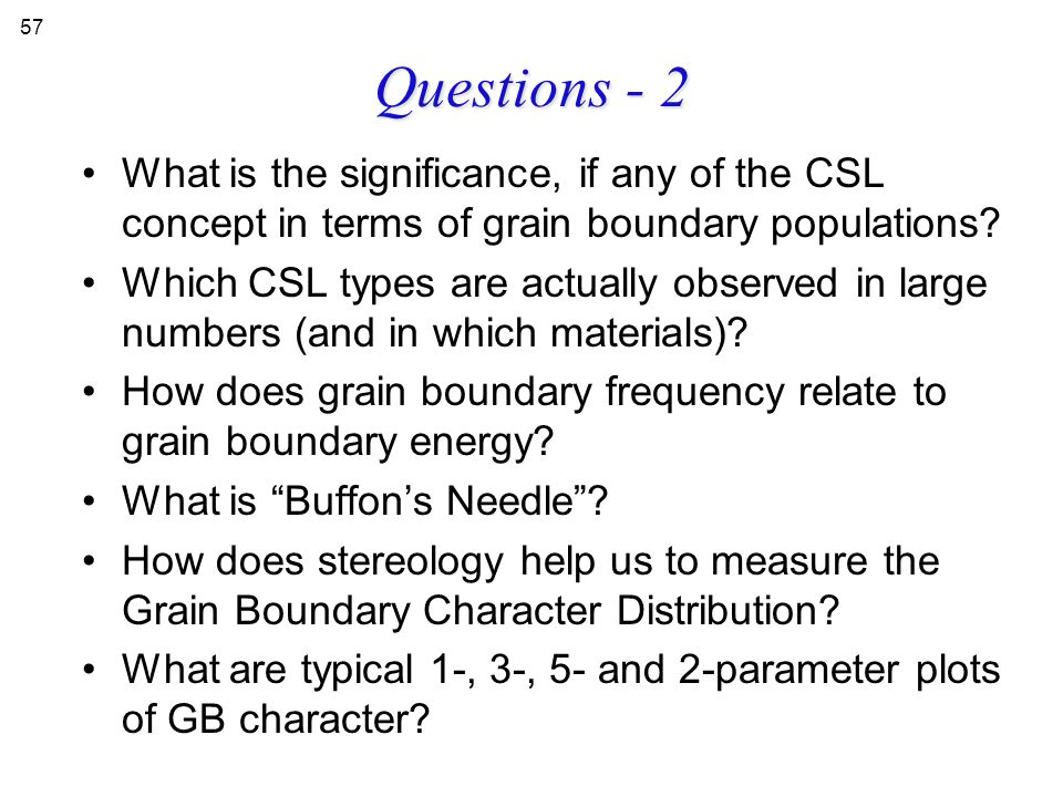 Questions - 2 What is the significance, if any of the CSL concept in terms of grain boundary populations