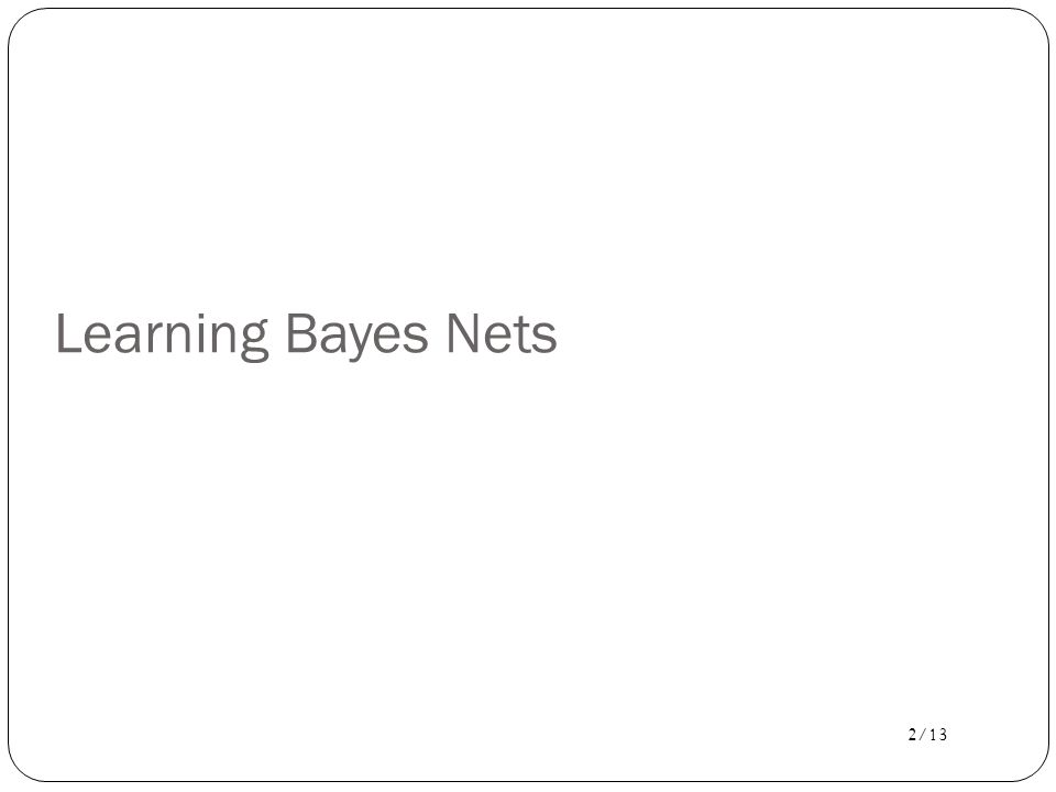 Learning Bayes Nets