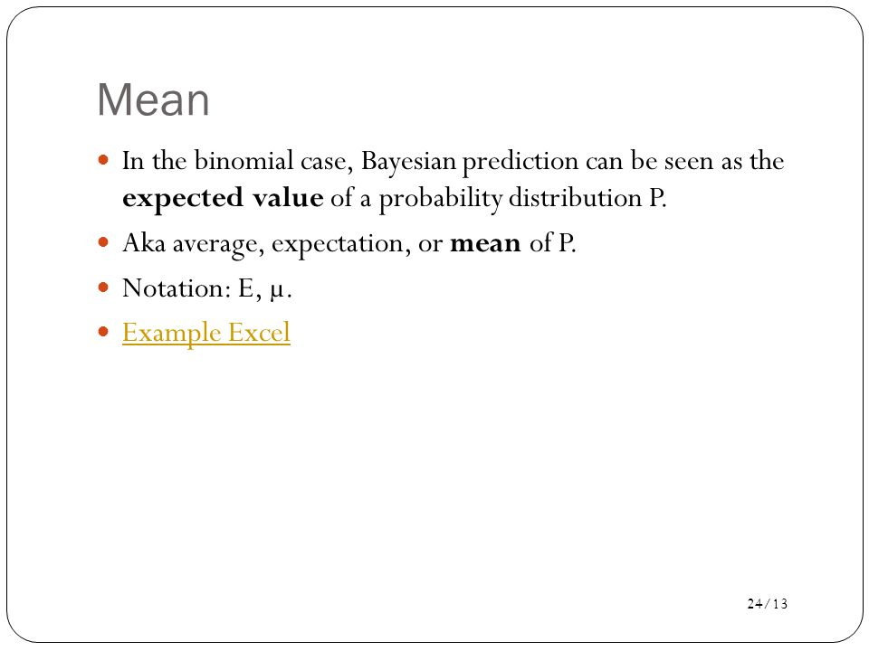 Mean In the binomial case, Bayesian prediction can be seen as the expected value of a probability distribution P.