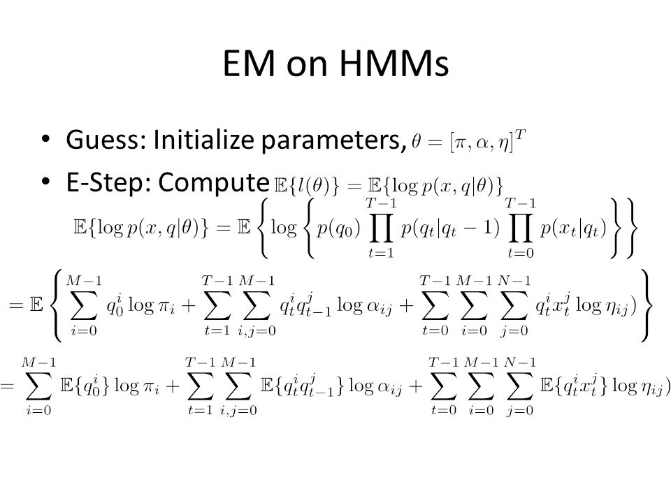 EM on HMMs Guess: Initialize parameters, E-Step: Compute