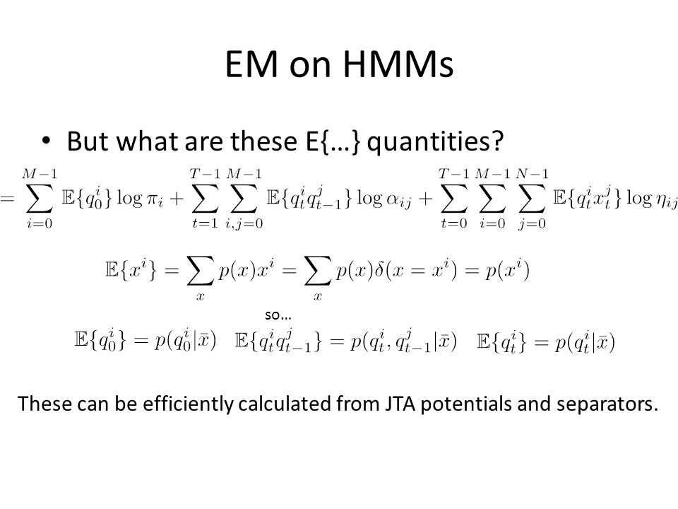 EM on HMMs But what are these E{…} quantities