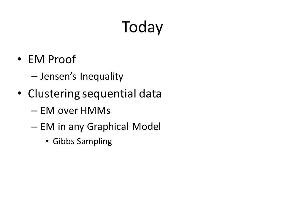 Today EM Proof Clustering sequential data Jensen's Inequality