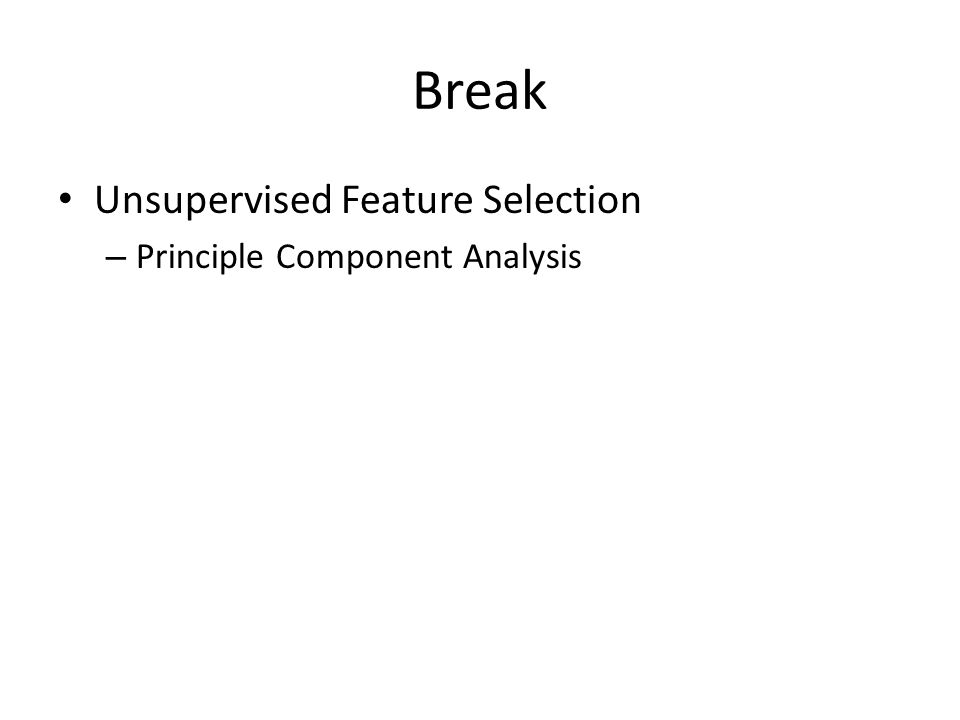 Break Unsupervised Feature Selection Principle Component Analysis