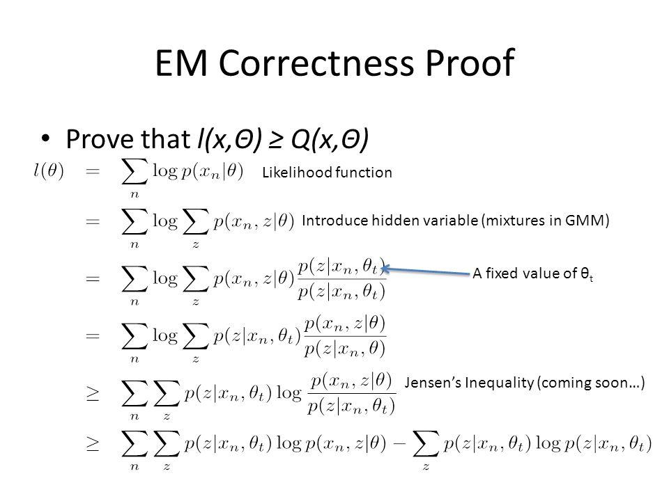EM Correctness Proof Prove that l(x,Θ) ≥ Q(x,Θ) Likelihood function