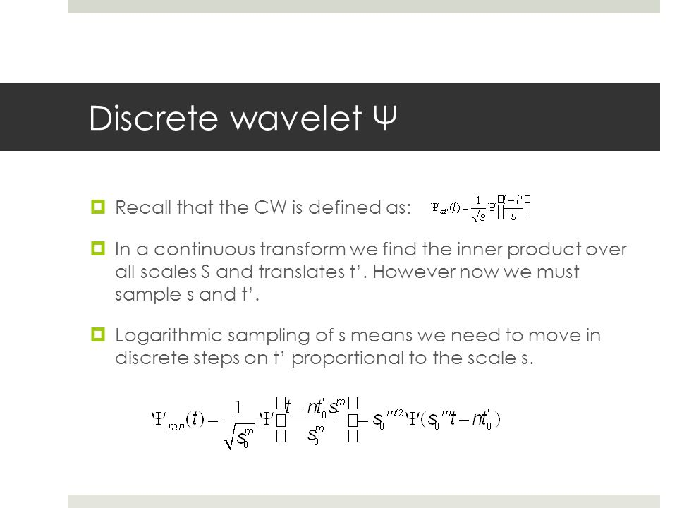 Discrete wavelet Ψ Recall that the CW is defined as: