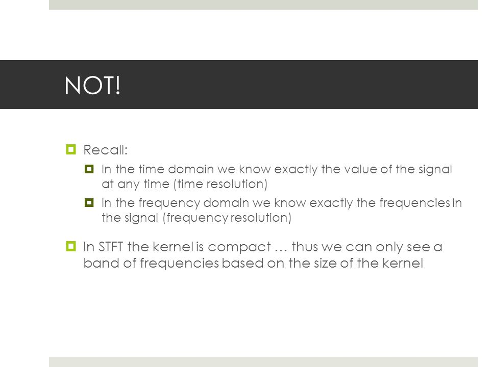 NOT! Recall: In the time domain we know exactly the value of the signal at any time (time resolution)