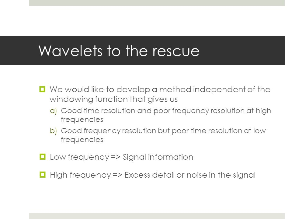 Wavelets to the rescue We would like to develop a method independent of the windowing function that gives us.