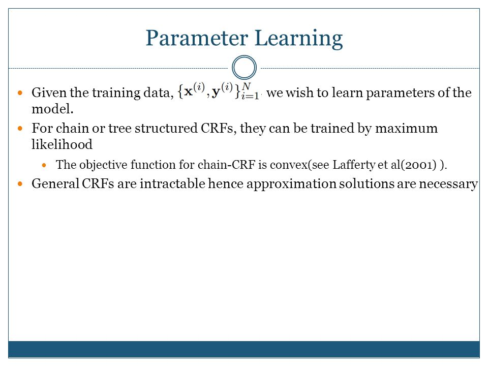 Parameter Learning Given the training data, we wish to learn parameters of the model.