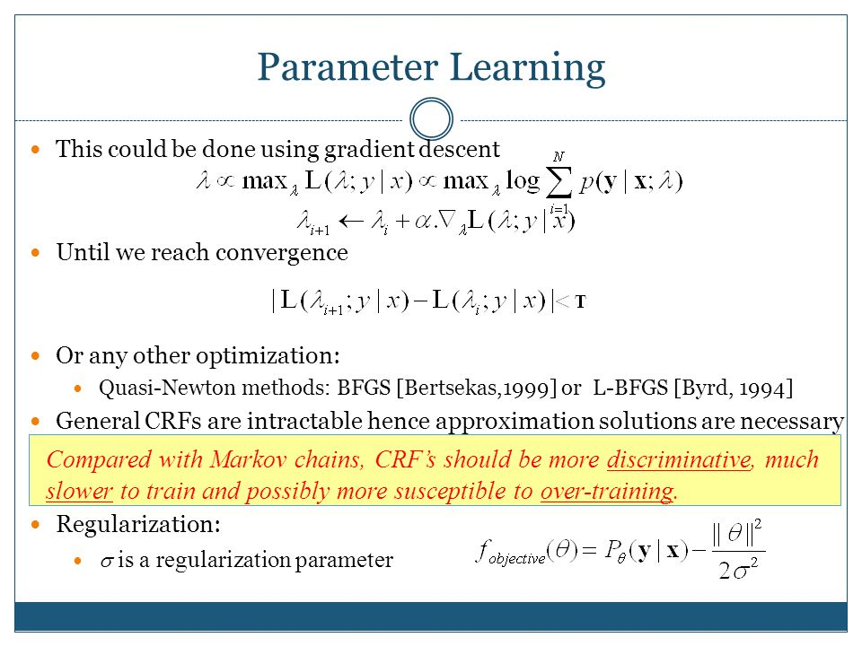 Parameter Learning This could be done using gradient descent. Until we reach convergence. Or any other optimization:
