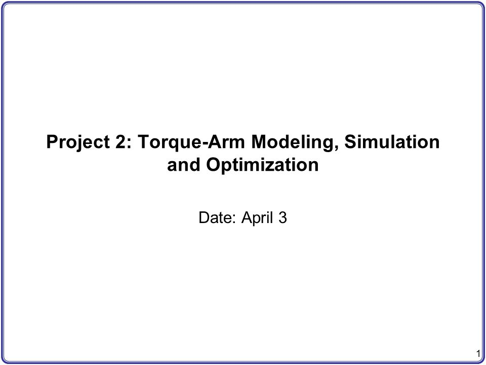 Project 2: Torque-Arm Modeling, Simulation and Optimization