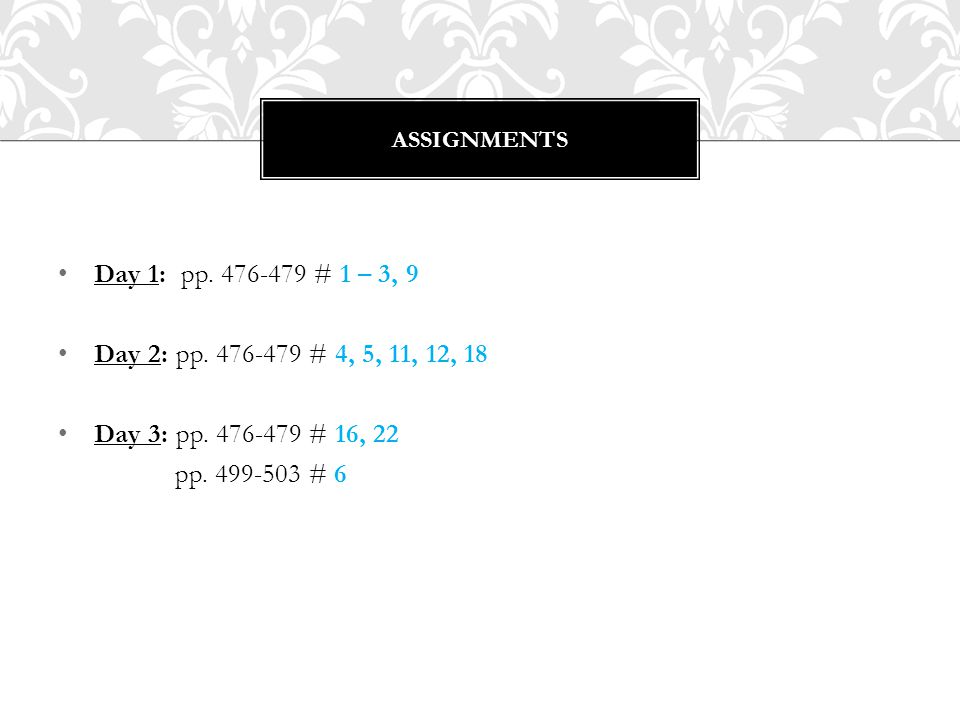 Assignments Day 1: pp. 476-479 # 1 – 3, 9. Day 2: pp. 476-479 # 4, 5, 11, 12, 18. Day 3: pp. 476-479 # 16, 22.