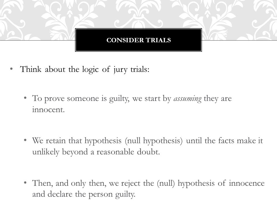 Think about the logic of jury trials: