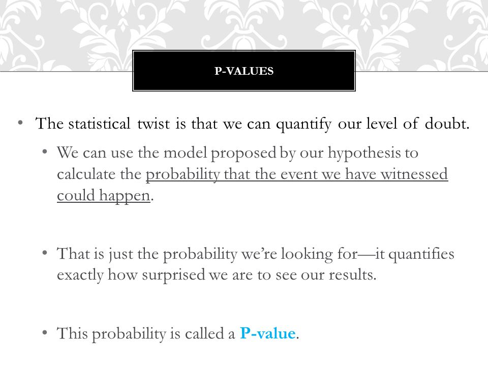 The statistical twist is that we can quantify our level of doubt.
