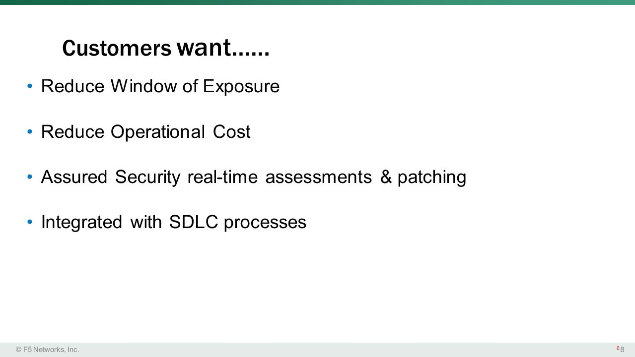 Customers want…… Reduce Window of Exposure Reduce Operational Cost