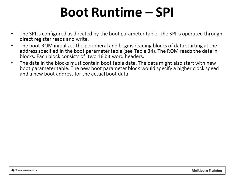 Boot Runtime – SPI The SPI is configured as directed by the boot parameter table. The SPI is operated through direct register reads and write.