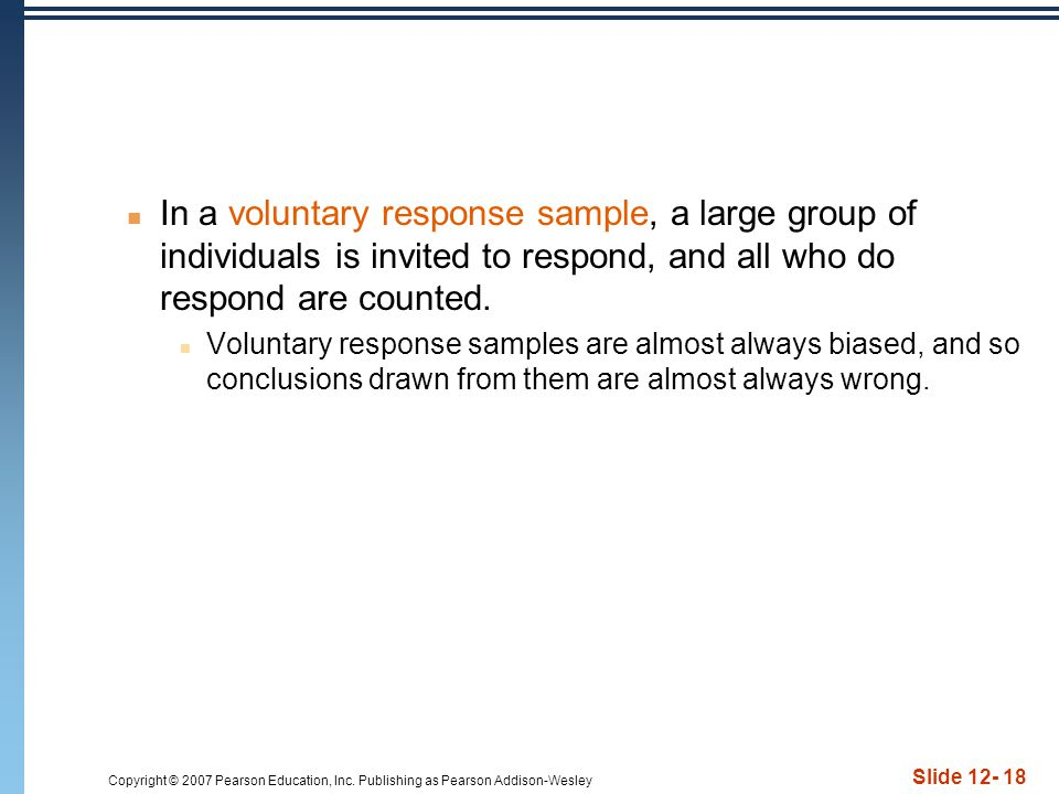 In a voluntary response sample, a large group of individuals is invited to respond, and all who do respond are counted.
