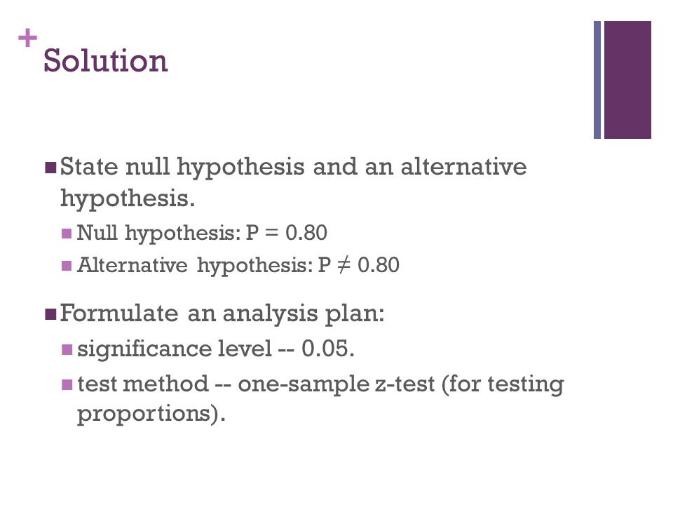 Solution State null hypothesis and an alternative hypothesis.