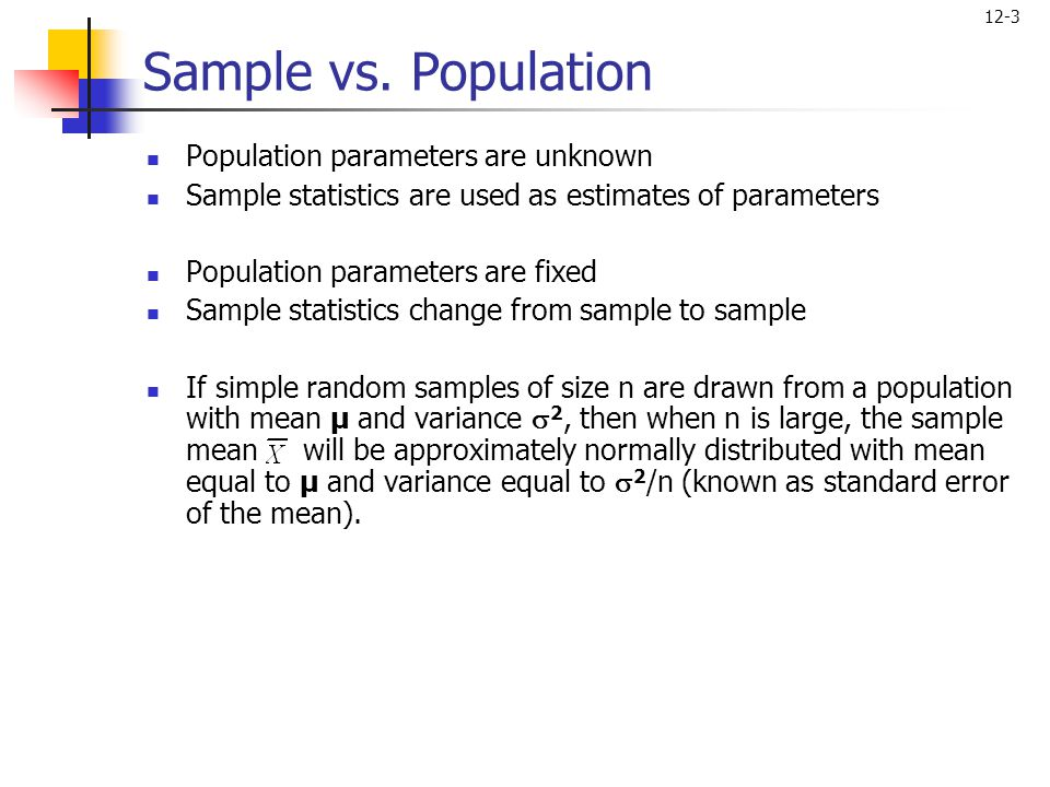 Sample vs. Population Population parameters are unknown